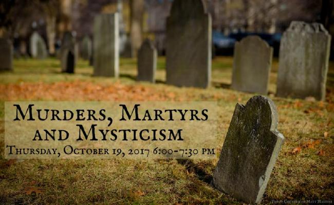 Murders, Martyrs, and Mysticism: October 19th 6:00 PM