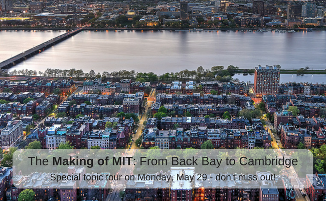 The Making of MIT: From Back Bay to Cambridge. Special topic tour on Monday, May 29